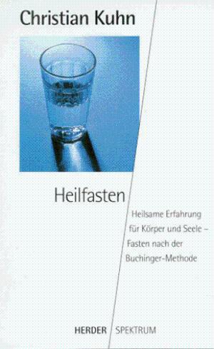 Buchinger Wilhelmi, Fasten, Heilfasten, Fasting, Health, Integrative Medicine, Christian Kuhn, Heilfasten, Herder, Spektrum, Science, Wissenschaft,