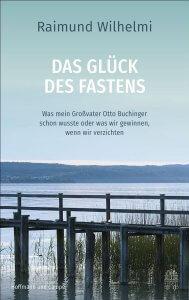 Buchinger Wilhelmi, Fasten, Heilfasten, Fasting, Health, Integrative Medicine, Buch, das Glück des Fastens, Raimund Wilhelmi,